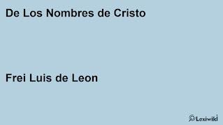 De Los Nombres de CristoFrei Luis de Leon