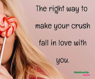 The right way to make crush fall in love with you