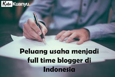 Peluang bisnis menjadi full time blogger di Indonesia