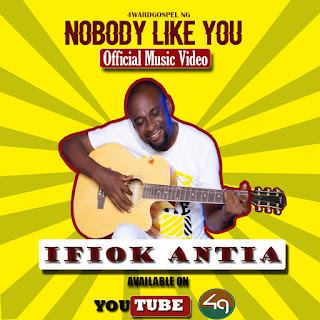 MUSIC Video | Ifiok Antia - Nobody Like You (Official Video)