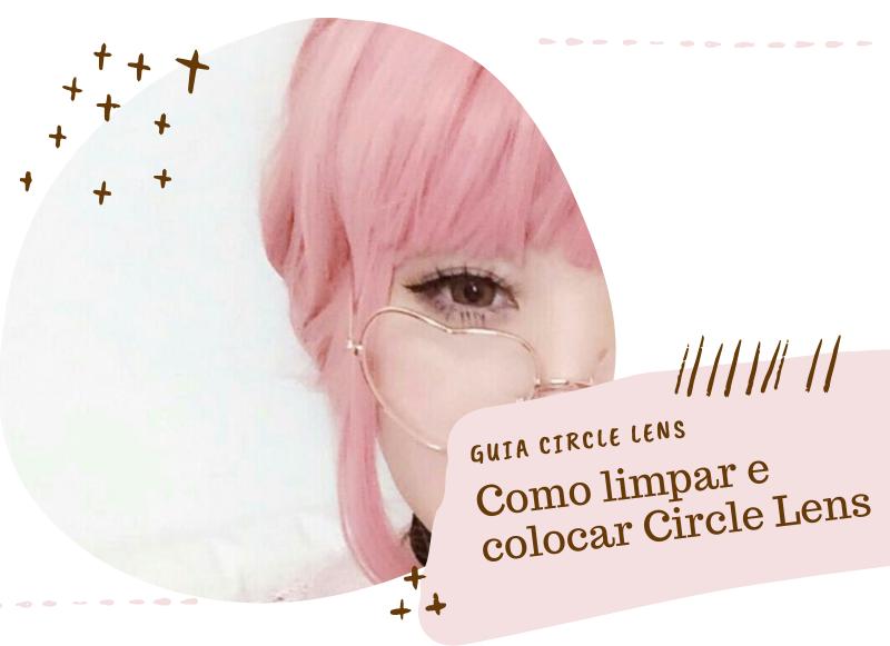 como-colocar-e-limpar-circle-lens