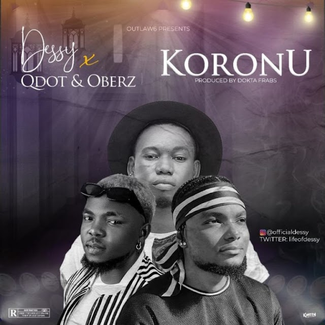 Music: Dessy  ft. QDot, Oberz – Koronu (Prod. Dokta Frabz)