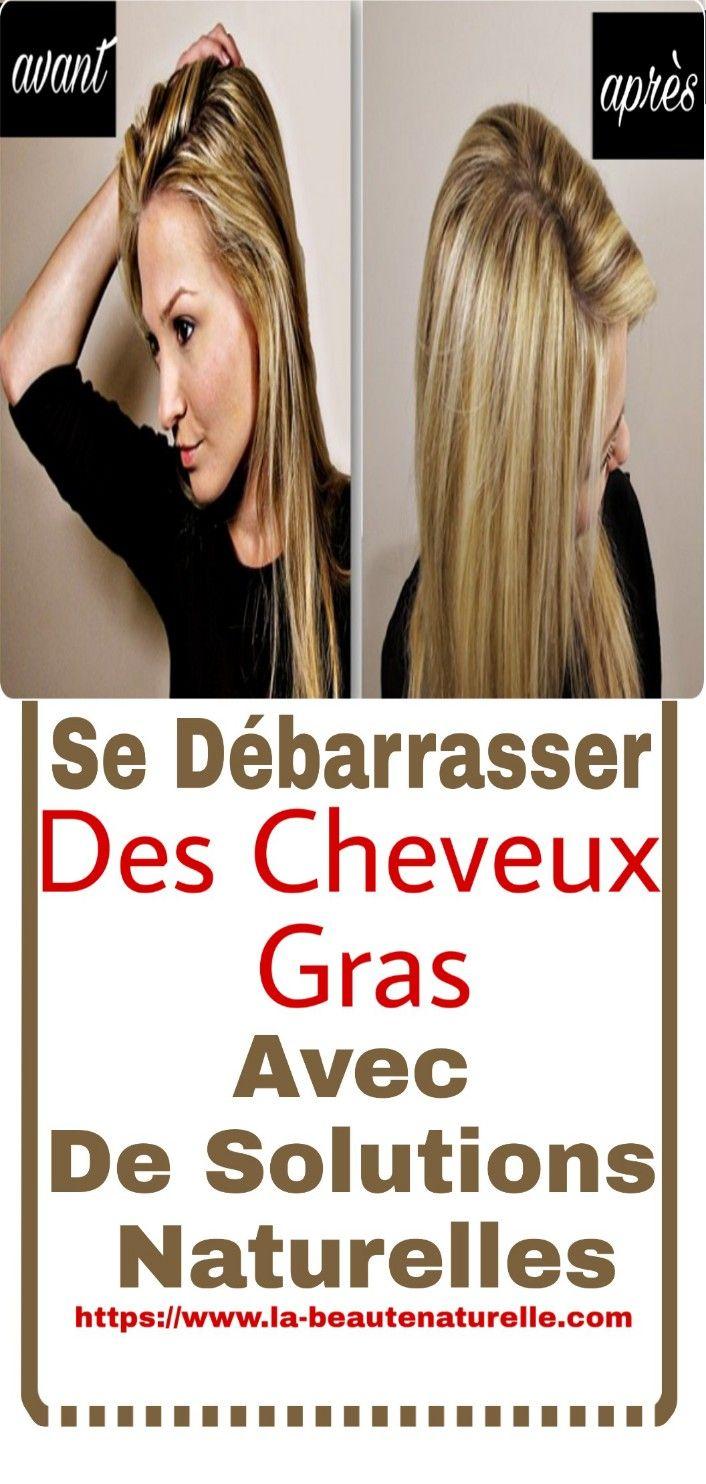 Se Débarrasser Des Cheveux Gras Avec De Solutions Naturelles