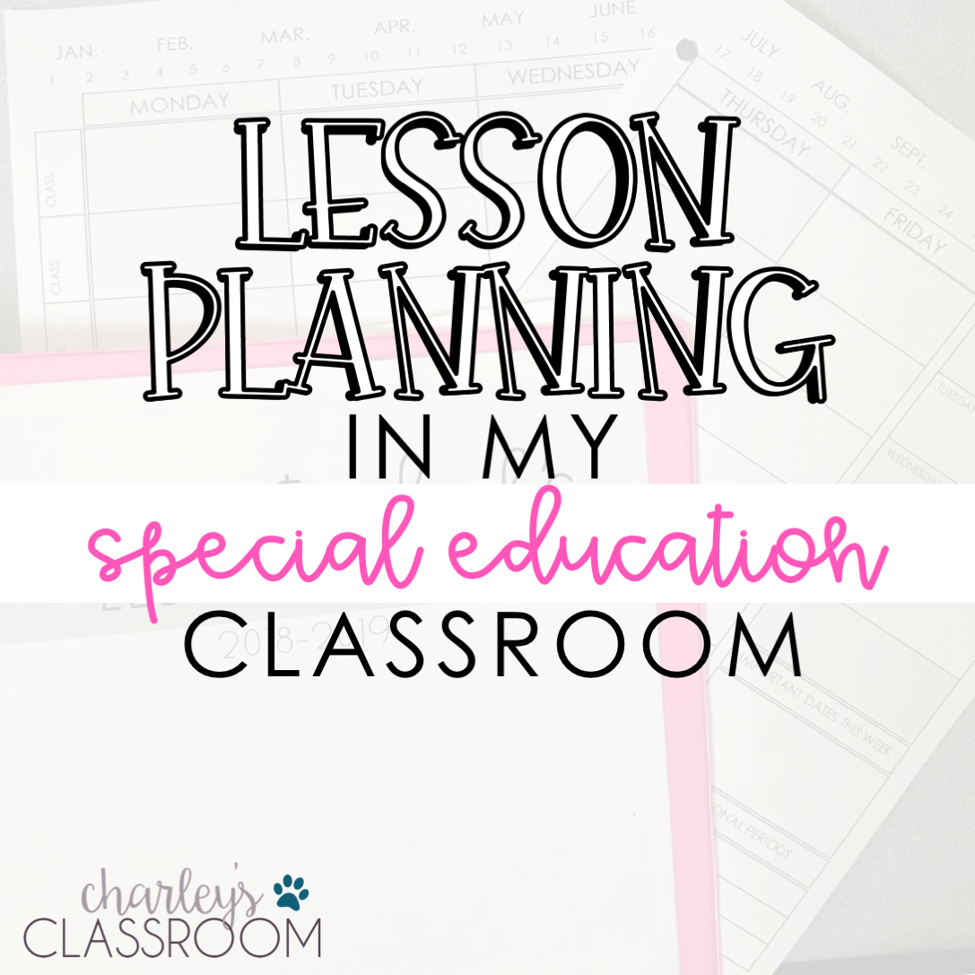 Lesson Planning In My Special Education Classroom Charley S Classroom