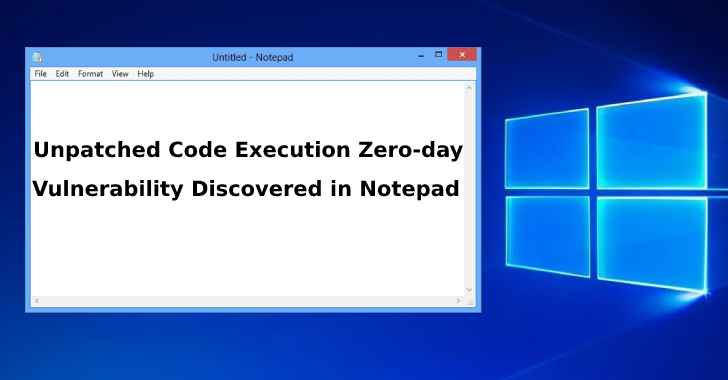 Unpatched Code Execution Zero-day Vulnerability Founds in Notepad – Google Security Researcher  - Notepad - Notepad Vulnerability let Attacker Perform the Code Execution on Windows
