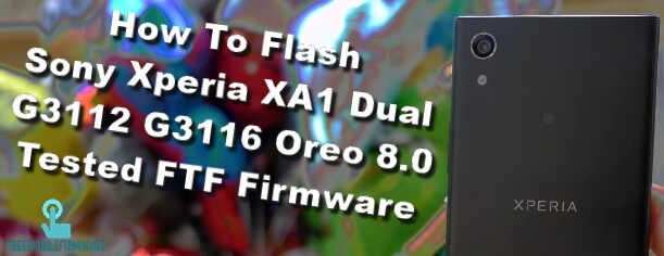How To Flash Sony Xperia XA1 Dual G3112 G3116 Oreo 8 0 Tested FTF