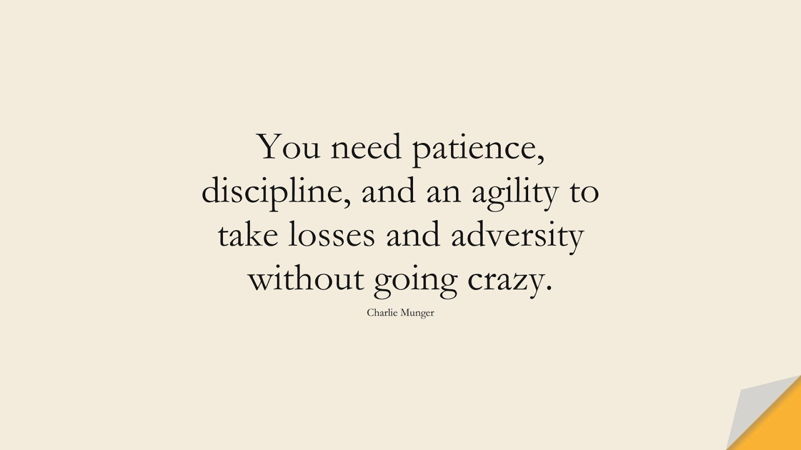 You need patience, discipline, and an agility to take losses and adversity without going crazy. (Charlie Munger);  #StoicQuotes