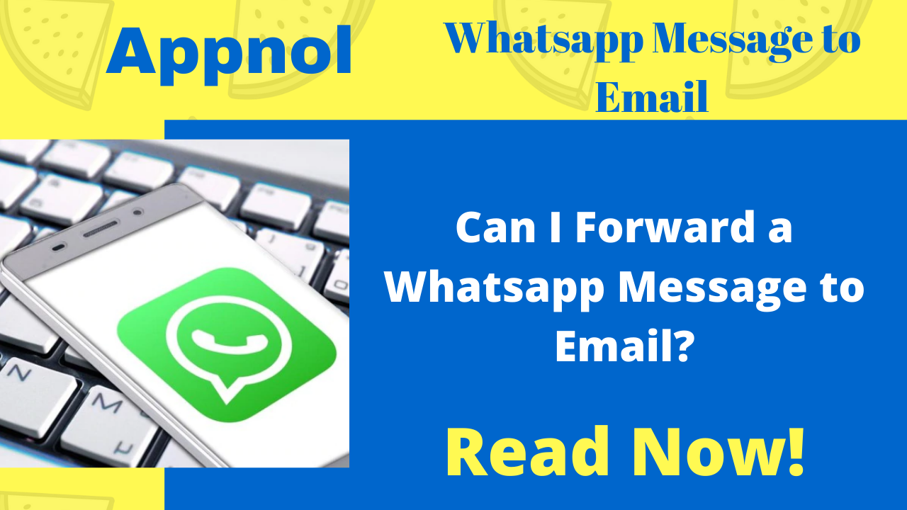 Can I Forward a Whatsapp Message to Email