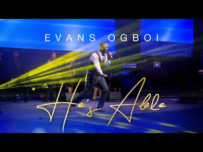 DOWNLOAD EVANS OGBOI HE IS ABLE