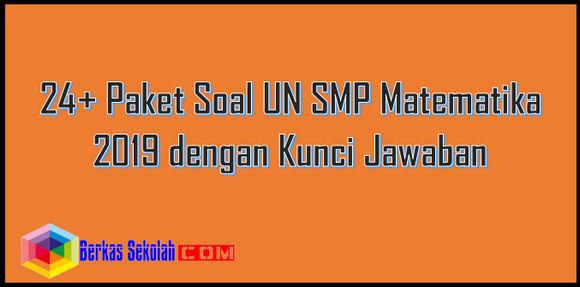24+ Paket Soal UN SMP Matematika 2019 dengan Kunci Jawaban