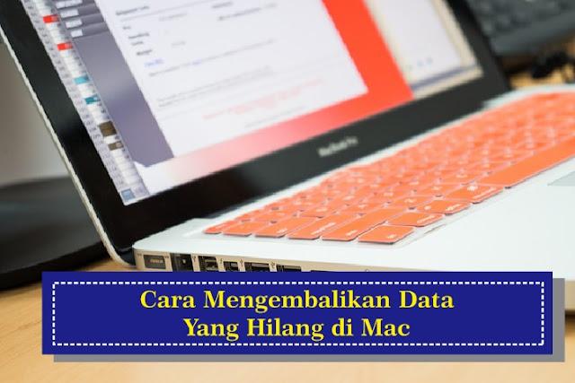 Cara Mengembalikan Data yang Hilang di Mac
