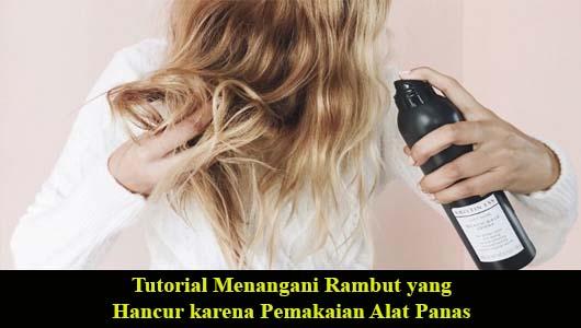 Tutorial Menangani Rambut yang Hancur karena Pemakaian Alat Panas