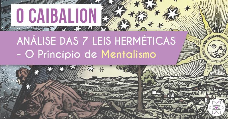 O Caibalion: Análise das 7 Leis Herméticas - O Princípio de Mentalismo