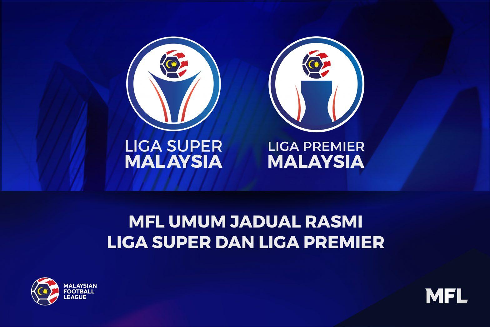 Jadual Rasmi Bagi Liga Super Dan Liga Premier Untuk Musim 2021