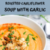 Roasted Cauliflower Soup with Garlic