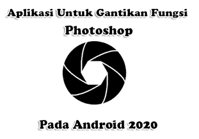 Aplikasi Untuk Gantikan Fungsi Photoshop di Android 2020