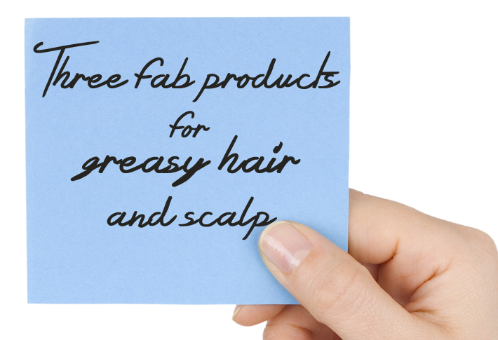 Fab products for greasy hair and scalp