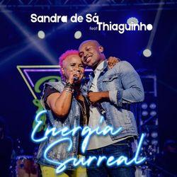 Baixar Energia Surreal (Ao Vivo) - Sandra De Sá e Thiaguinho Mp3