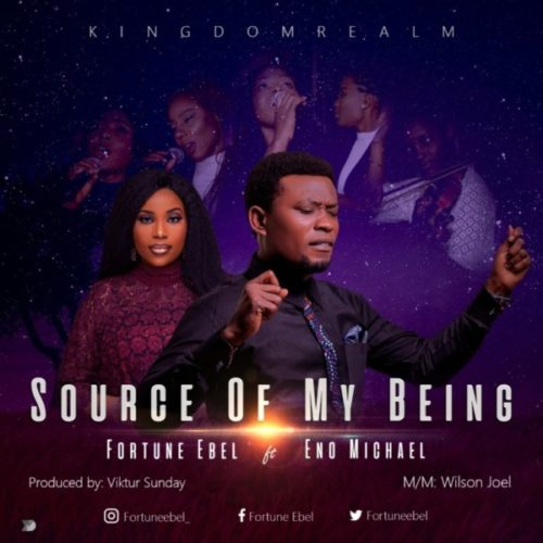 Audio: Fortune Ebel Ft. Eno Michael – Source Of My Being