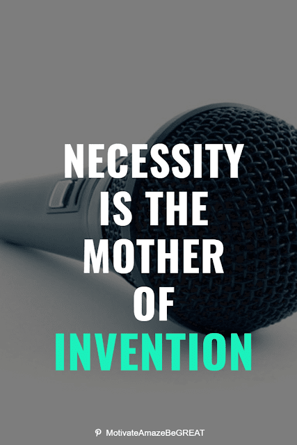 """Wise Old Sayings And Proverbs: """"Necessity is the mother of invention."""""""