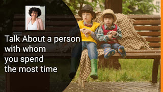 cue-card : Describe one of your family members you spend the most time with, sample answer