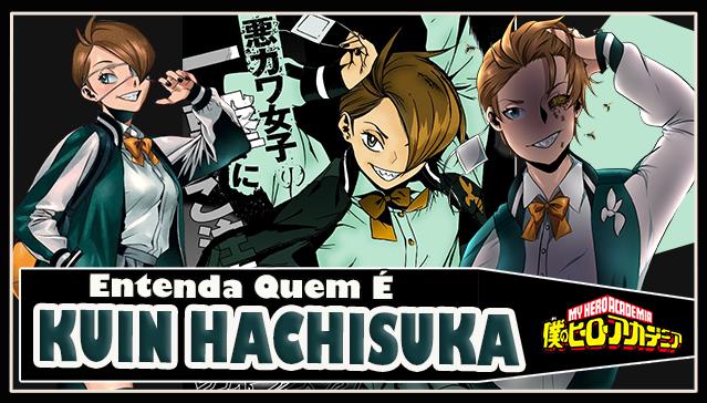 Entenda Quem é KUIN HACHISUKA - Boku no Hero Academia