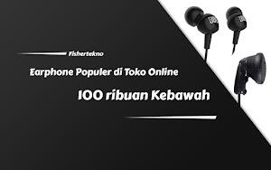 Dibawah 100rb-an, 6 Earphone Terbaik dan Populer di Toko Online