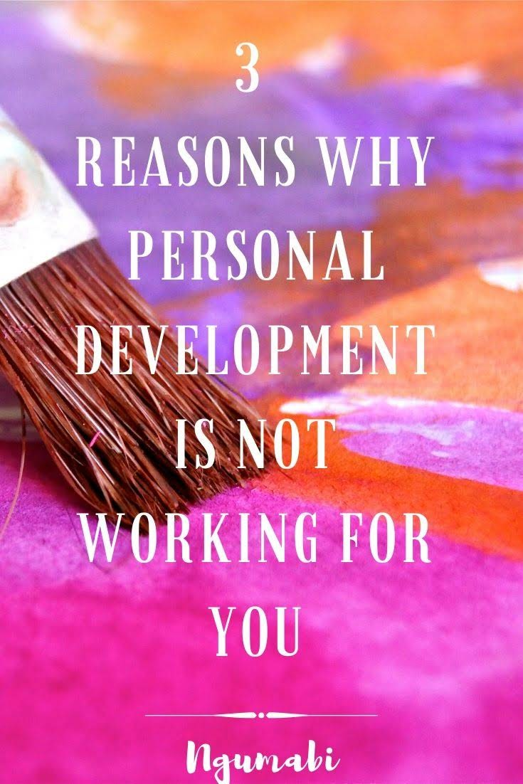 3 Reasons Why Personal Development Is Not Working For You