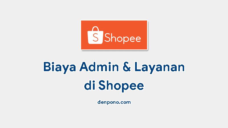 biaya admin dan layanan Shopee yang ditanggung penjual