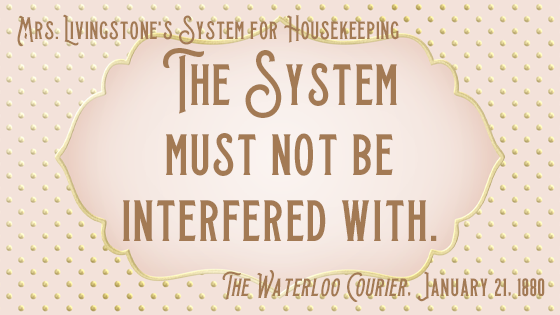 "Kristin Holt | Housekeeping: Women's Work. 2nd quote from within this 1880 newspaper article: ""The System must not be inteerfered with."""