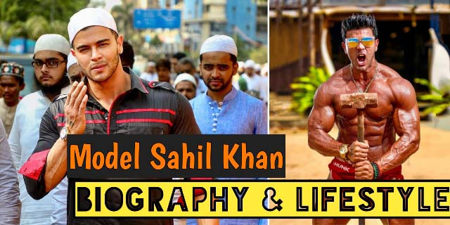 Sahil Khan Bodybuilder - Biography, Lifestyle, Income, Wife, Girlfriend