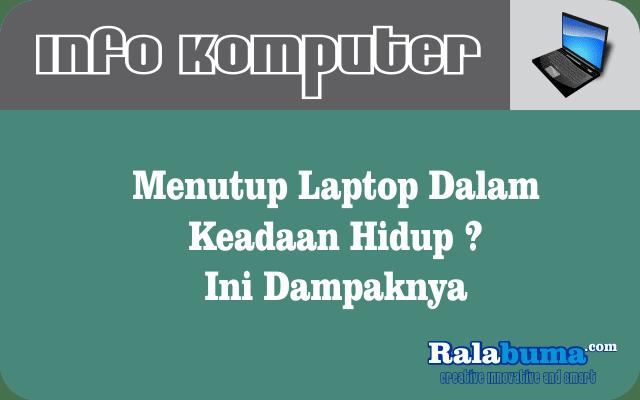 Menutup Laptop Dalam Keadaan Hidup ? Ini Dampaknya