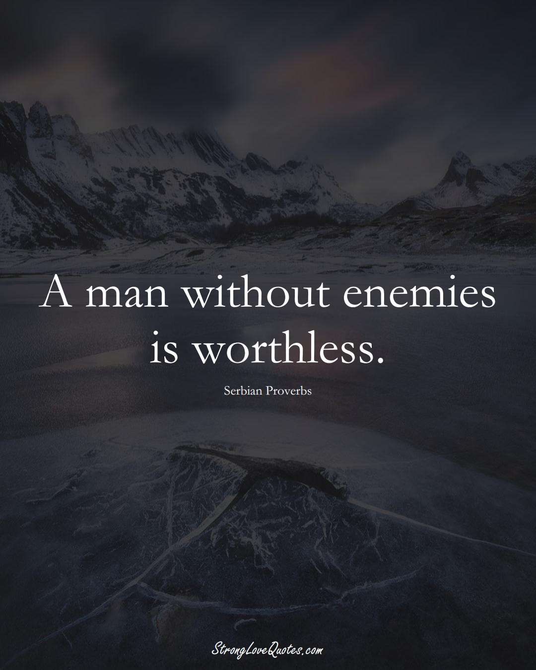 A man without enemies is worthless. (Serbian Sayings);  #EuropeanSayings