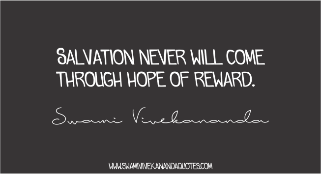 Swami Vivekananda hope quotes: Salvation never will come through hope of reward.