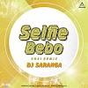 SELFIE BEBO (ODIA SONG) - 2021 MIX - DJ SARANGA