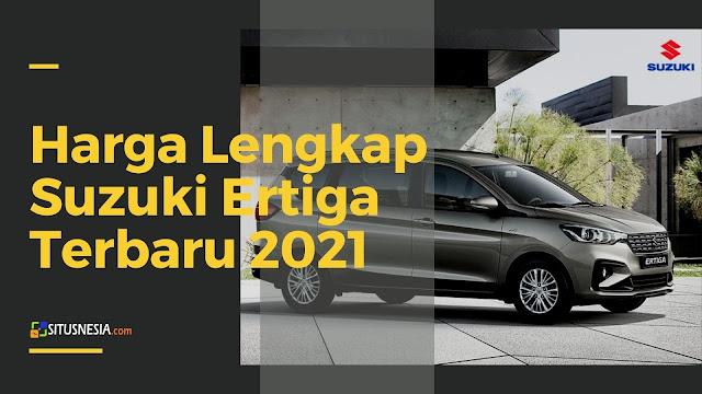 Harga Lengkap Suzuki Ertiga Terbaru 2021