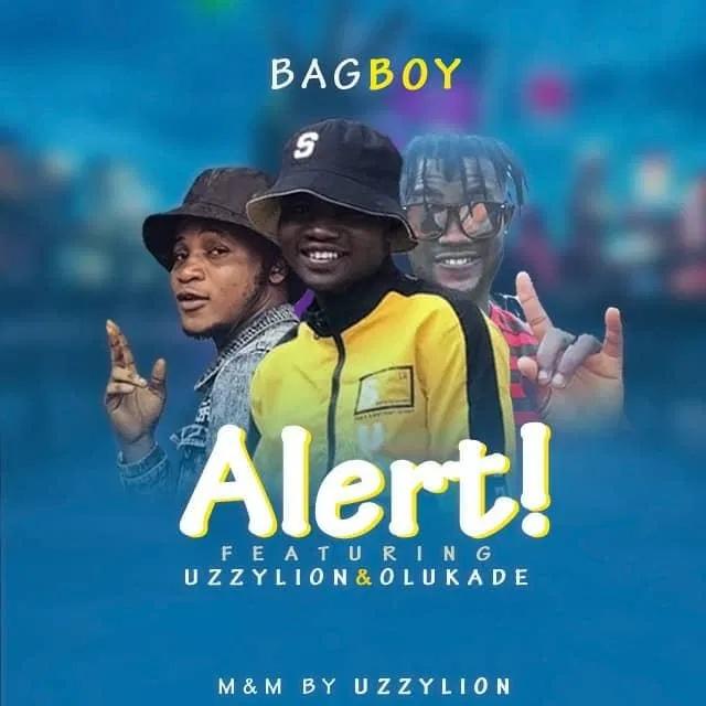 [BangHitz] MUSIC: Bagboy Feat. Uzzylion X Olukade - Alert