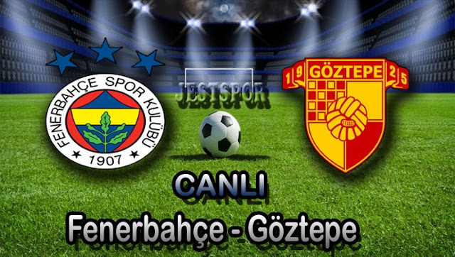 Fenerbahçe - Göztepe Jestspor izle