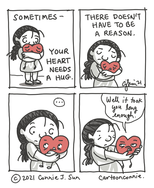 """4-panel webcomic strip about giving your heart a hug, by Connie Sun, cartoonconnie. Text: Sometimes your heart needs a hug. There doesn't have to be a reason. Heart, word bubble: """"Well, it took you long enough."""""""
