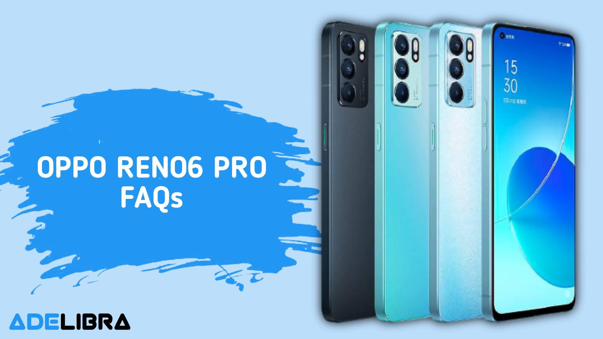 Oppo Reno 6 Pro FAQs
