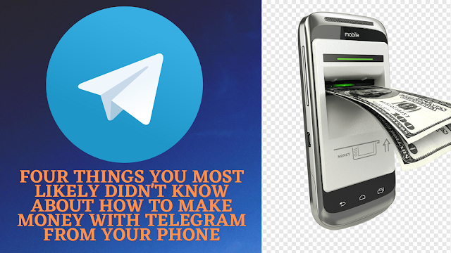 Four Things You Most Likely Didn't Know About How To Make Money With Telegram From Your Phone