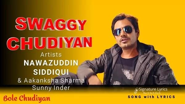 Swaggy Chudiyan Lyrics - Nawazuddin Siddiqui | Sunny Inder