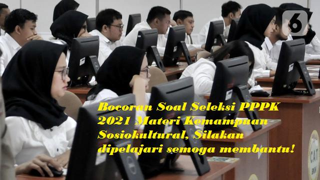 Bocoran Soal Seleksi Pppk 2021 Materi Kemampuan Sosiokultural Lengkap Dengan Kunci Jawaban Segera Pelajari