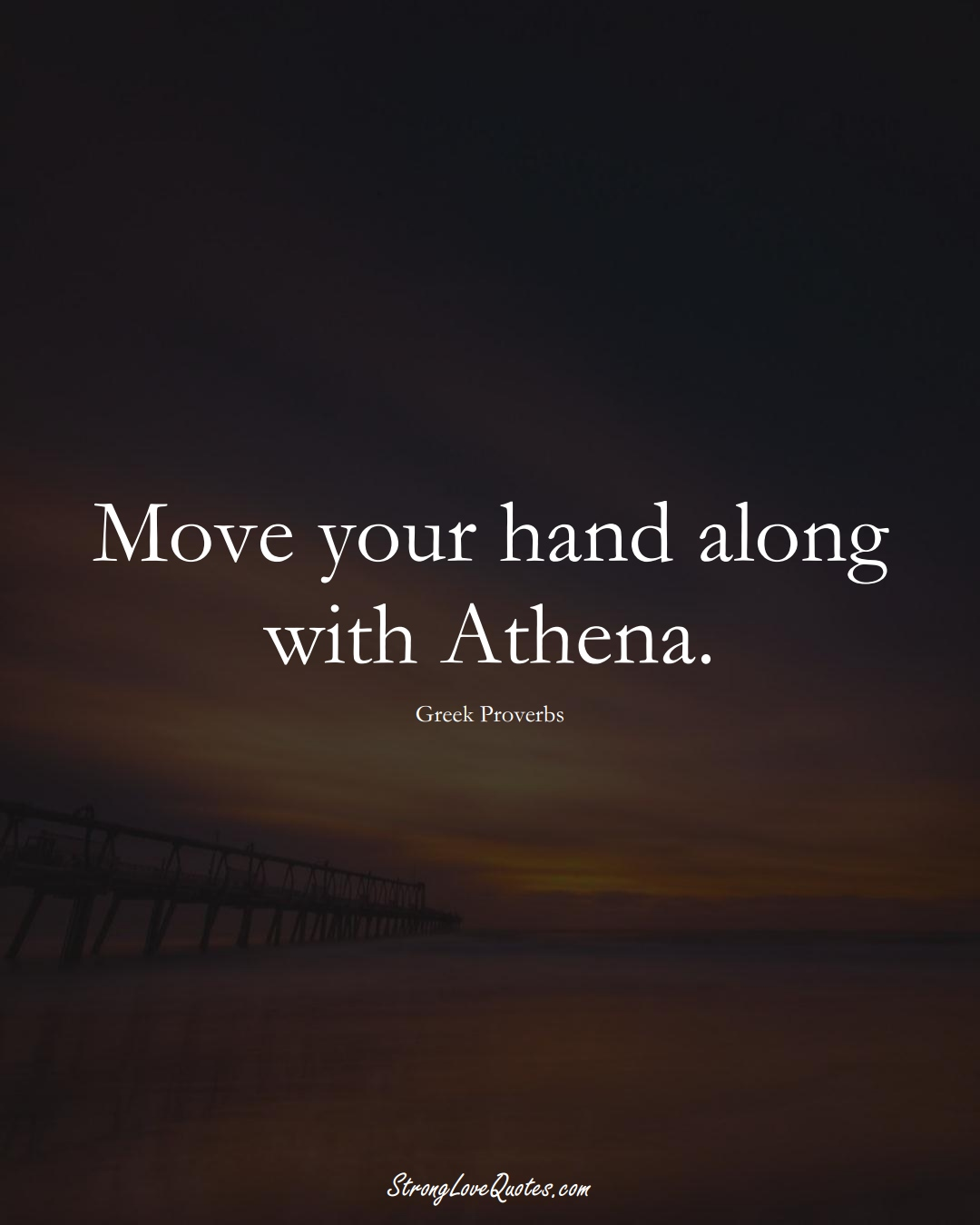Move your hand along with Athena. (Greek Sayings);  #EuropeanSayings