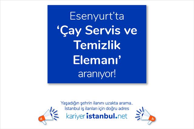 Esenyurt'ta özel firmaya çay servis ve temizlik elemanı aranıyor. İstanbul çay servis ve temizlik elemanı iş ilanları kariyeristanbul.net'te!