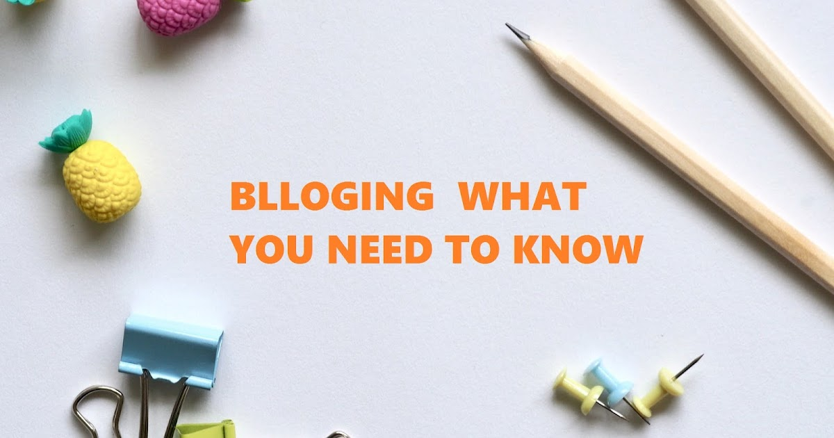 Blogging What You Need To Know