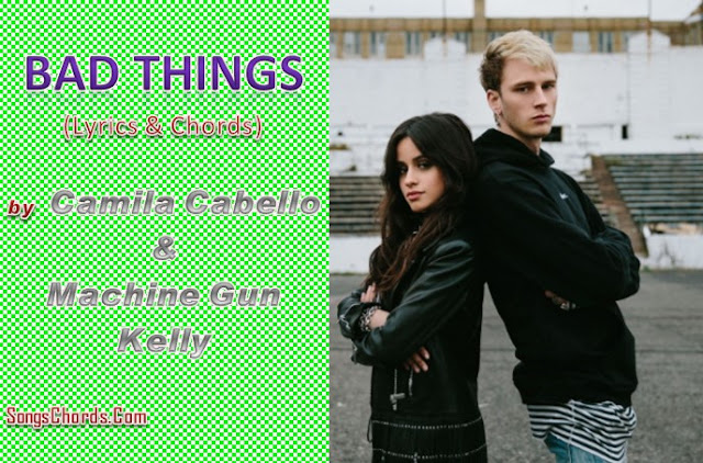 Bad Things Chords and Lyrics by Camila Cabello & Machine Gun Kelly