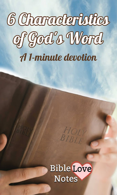 We need God's Word so much!! This 1-minute devotion explains 6 characteristics of God's Word.