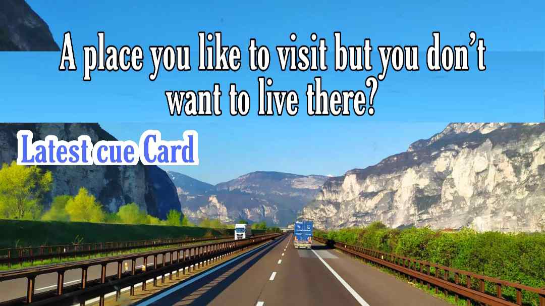 Describe a place you like to visit but you don't want to live there