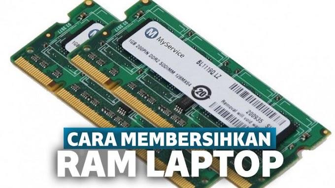 langkah Bersihkan Ram Laptop Yang Kurang Bersih